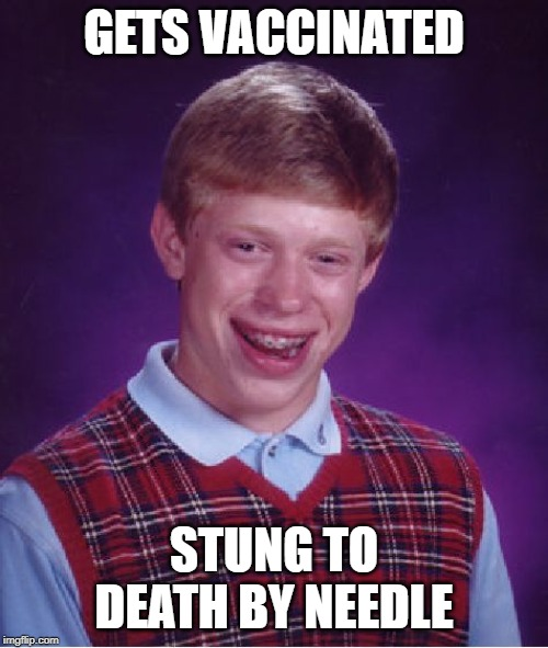 If he is really unlucky, he also actually becomes autistic | GETS VACCINATED STUNG TO DEATH BY NEEDLE | image tagged in memes,bad luck brian | made w/ Imgflip meme maker