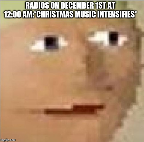 RuneScape intensifies  | RADIOS ON DECEMBER 1ST AT 12:00 AM:*CHRISTMAS MUSIC INTENSIFIES* | image tagged in runescape intensifies | made w/ Imgflip meme maker