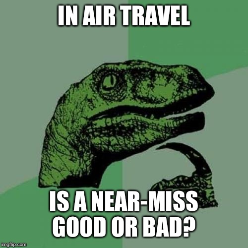 Philosoraptor Meme | IN AIR TRAVEL IS A NEAR-MISS GOOD OR BAD? | image tagged in memes,philosoraptor | made w/ Imgflip meme maker