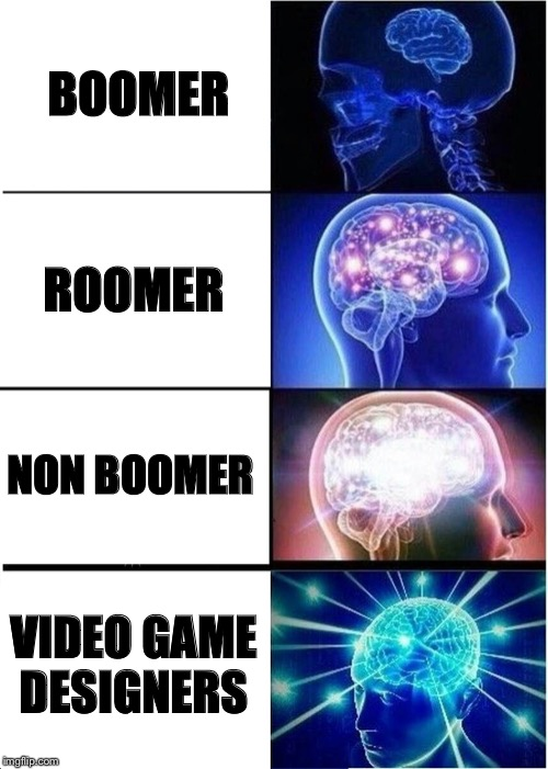 Expanding Brain Meme | BOOMER ROOMER NON BOOMER VIDEO GAME DESIGNERS | image tagged in memes,expanding brain | made w/ Imgflip meme maker