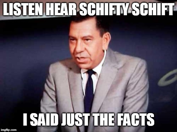 Sgt. Joe Friday-DRAGNET | LISTEN HEAR SCHIFTY SCHIFT I SAID JUST THE FACTS | image tagged in sgt joe friday-dragnet | made w/ Imgflip meme maker