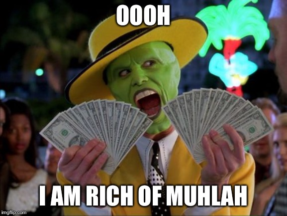 Money Money |  OOOH; I AM RICH OF MUHLAH | image tagged in memes,money money | made w/ Imgflip meme maker