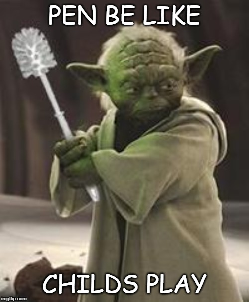 Brush yoda | PEN BE LIKE CHILDS PLAY | image tagged in brush yoda | made w/ Imgflip meme maker