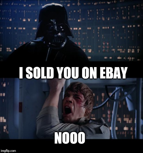 Star Wars No Meme | I SOLD YOU ON EBAY NOOO | image tagged in memes,star wars no | made w/ Imgflip meme maker