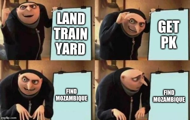 this is true |  LAND TRAIN YARD; GET PK; FIND MOZAMBIQUE; FIND MOZAMBIQUE | image tagged in gru's plan | made w/ Imgflip meme maker