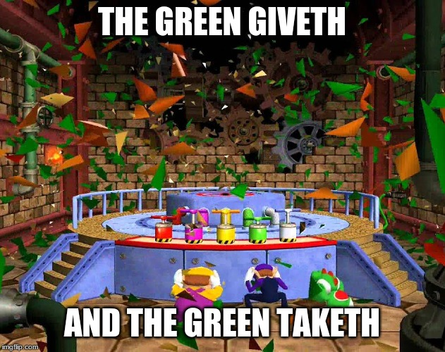 bowser green luck | THE GREEN GIVETH AND THE GREEN TAKETH | image tagged in bad pun dog | made w/ Imgflip meme maker