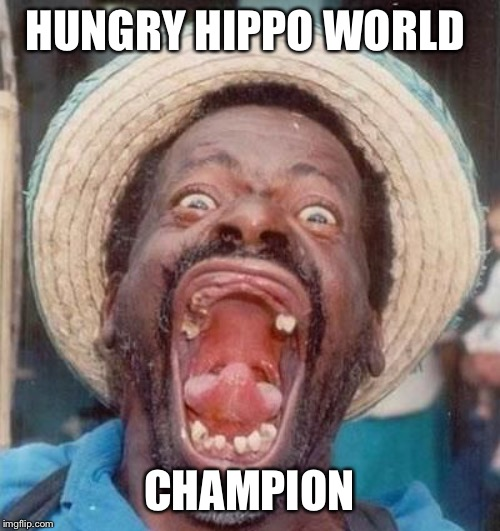 Ugly dude | HUNGRY HIPPO WORLD CHAMPION | image tagged in ugly dude | made w/ Imgflip meme maker