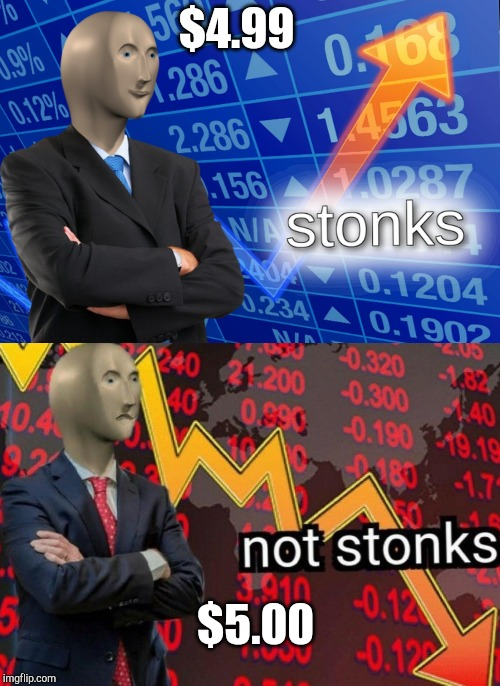 Stonks not stonks | $4.99 $5.00 | image tagged in stonks not stonks | made w/ Imgflip meme maker
