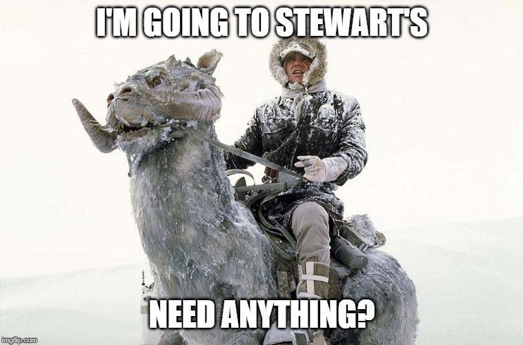 Today in the Capital District | I'M GOING TO STEWART'S NEED ANYTHING? | image tagged in han solo hoth snow,RPI | made w/ Imgflip meme maker