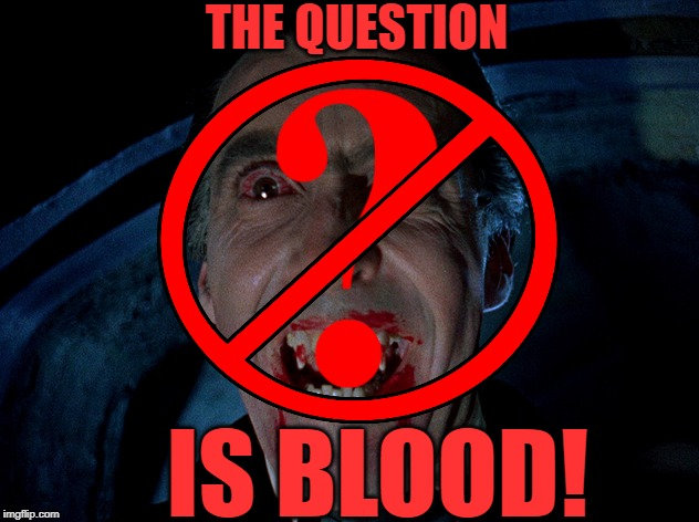 THE QUESTION IS BLOOD! | made w/ Imgflip meme maker