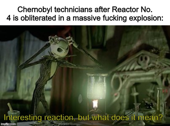 Interesting reaction | Chernobyl technicians after Reactor No. 4 is obliterated in a massive f**king explosion: Interesting reaction, but what does it mean? | image tagged in hmmm | made w/ Imgflip meme maker