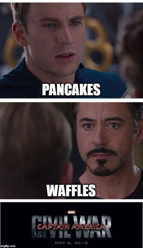 Marvel Civil War 1 Meme | PANCAKES WAFFLES | image tagged in memes,marvel civil war 1 | made w/ Imgflip meme maker