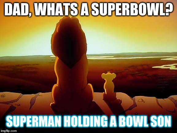 Lion King | DAD, WHATS A SUPERBOWL? SUPERMAN HOLDING A BOWL SON | image tagged in memes,lion king | made w/ Imgflip meme maker