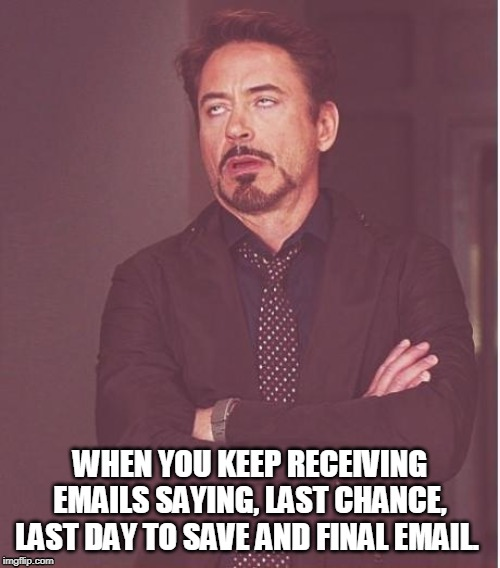 Eyeroll emails |  WHEN YOU KEEP RECEIVING EMAILS SAYING, LAST CHANCE, LAST DAY TO SAVE AND FINAL EMAIL. | image tagged in eye roll,emails,last chance,final email,robert downey jr | made w/ Imgflip meme maker