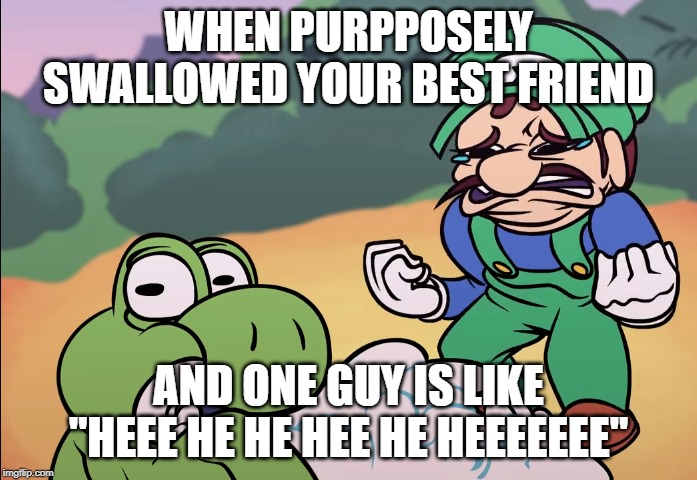 "Yoshi did the bad bad | WHEN PURPPOSELY SWALLOWED YOUR BEST FRIEND AND ONE GUY IS LIKE ""HEEE HE HE HEE HE HEEEEEEE"" 