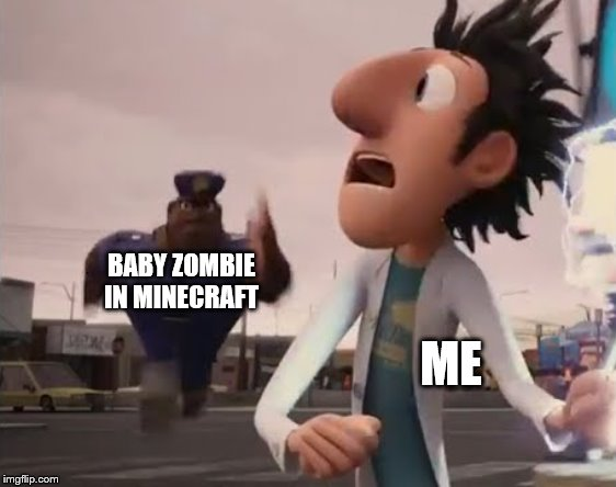 Officer Earl Running | BABY ZOMBIE IN MINECRAFT ME | image tagged in officer earl running | made w/ Imgflip meme maker
