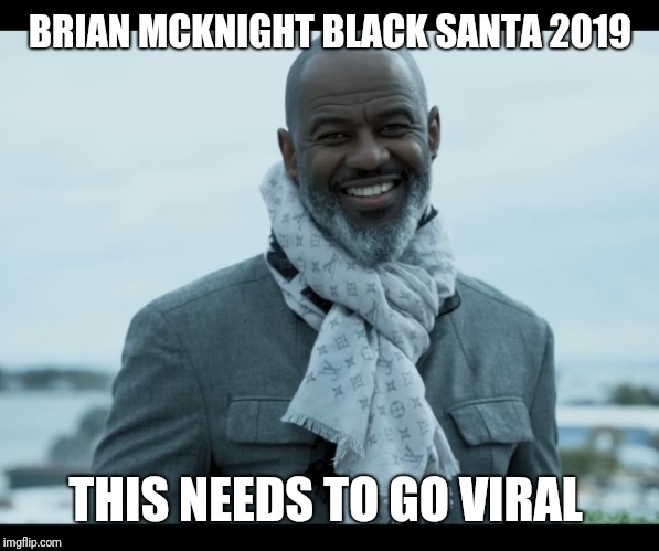 BRIAN MCKNIGHT BLACK SANTA 2019 THIS NEEDS TO GO VIRAL | image tagged in brian mcknight | made w/ Imgflip meme maker