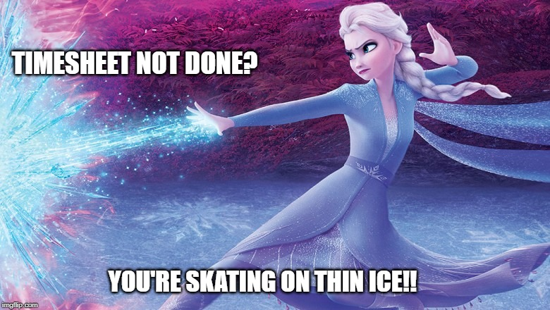 Frozen 2 timesheet reminder | TIMESHEET NOT DONE? YOU'RE SKATING ON THIN ICE!! | image tagged in frozen 2 timesheet reminder,frozen,timesheet reminder,timesheet meme,skating on thin ice | made w/ Imgflip meme maker