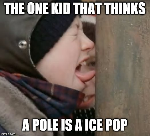 Christmas Story | THE ONE KID THAT THINKS A POLE IS A ICE POP | image tagged in christmas story | made w/ Imgflip meme maker