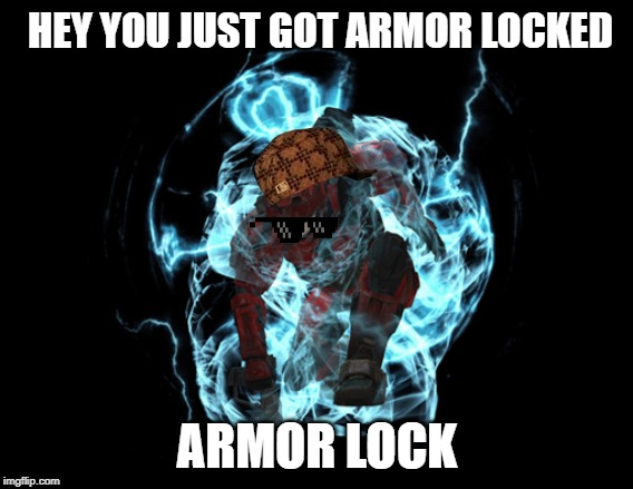 HEY YOU JUST GOT ARMOR LOCKED ARMOR LOCK | made w/ Imgflip meme maker