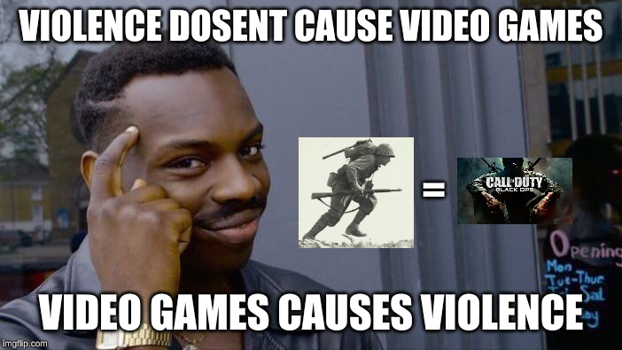 Roll Safe Think About It Meme | VIOLENCE DOSENT CAUSE VIDEO GAMES VIDEO GAMES CAUSES VIOLENCE = | image tagged in memes,roll safe think about it | made w/ Imgflip meme maker