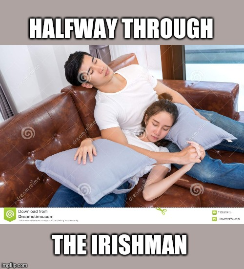 Irishman |  HALFWAY THROUGH; THE IRISHMAN | image tagged in irish guy | made w/ Imgflip meme maker