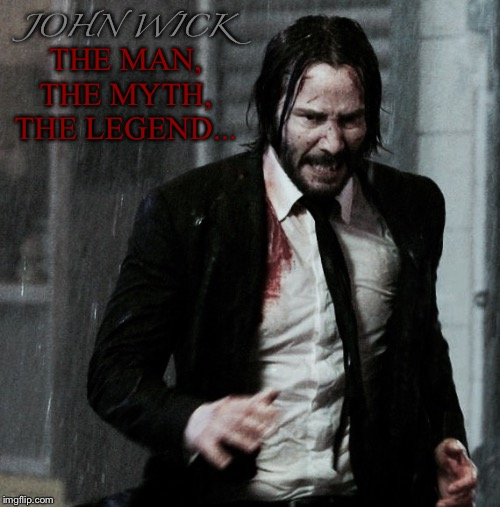 John Wick is the best movie in the f***ing world!! That's a fact! | JOHN WICK THE MAN, THE MYTH, THE LEGEND... | image tagged in john wick,awesome,the best,memes,facts | made w/ Imgflip meme maker
