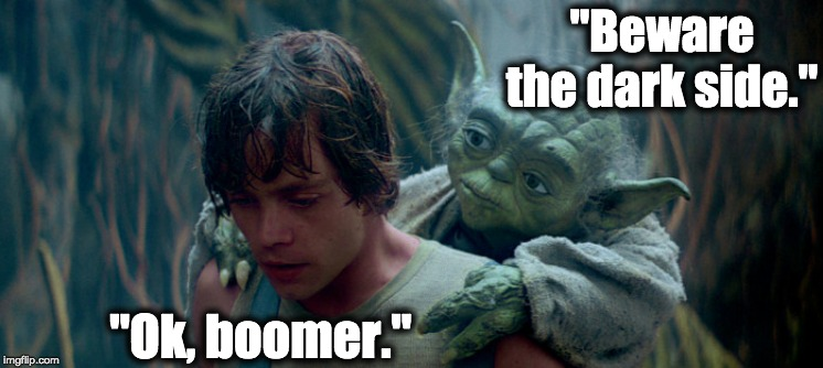 "This Wouldn't End Well | ""Beware the dark side."" ""Ok, boomer."" 