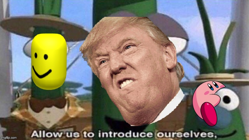 VeggieTales 'Allow us to introduce ourselfs' | image tagged in veggietales 'allow us to introduce ourselfs' | made w/ Imgflip meme maker
