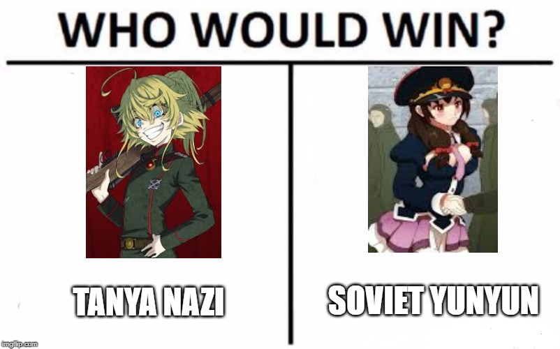 Who Would Win? Meme | TANYA NAZI SOVIET YUNYUN | image tagged in memes,who would win | made w/ Imgflip meme maker