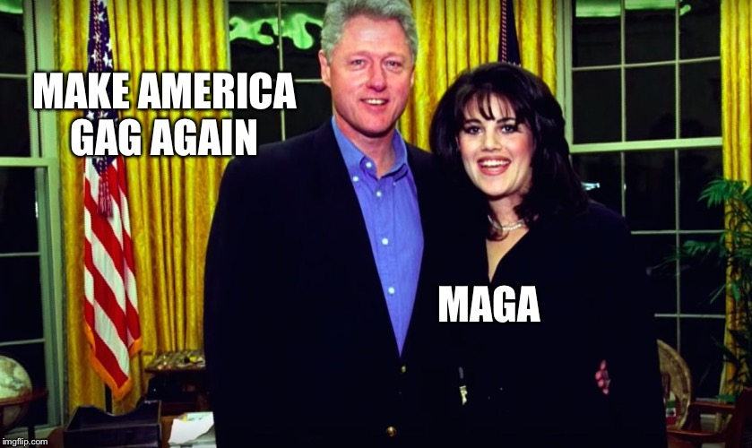 Bill Clinton and Monica Lewinsky | MAKE AMERICA GAG AGAIN MAGA | image tagged in bill clinton and monica lewinsky | made w/ Imgflip meme maker