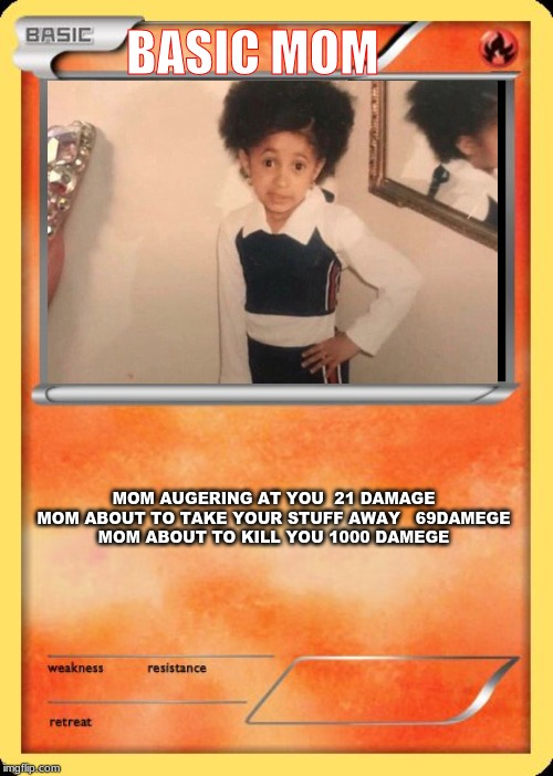 basic mom pokemon card | BASIC MOM MOM AUGERING AT YOU  21 DAMAGEMOM ABOUT TO TAKE YOUR STUFF AWAY   69DAMEGEMOM ABOUT TO KILL YOU 1000 DAMEGE | image tagged in blank pokemon card | made w/ Imgflip meme maker