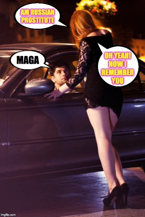 You guys are all like secret agents  ( : |  AM RUSSIAN PROSTITUTE; OH YEAH! NOW I REMEMBER YOU; MAGA | image tagged in prostitute,memes,maga | made w/ Imgflip meme maker
