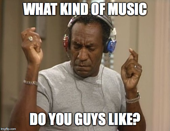 What's your favorite song? |  WHAT KIND OF MUSIC; DO YOU GUYS LIKE? | image tagged in bill cosby headphones,memes,music,headphones | made w/ Imgflip meme maker