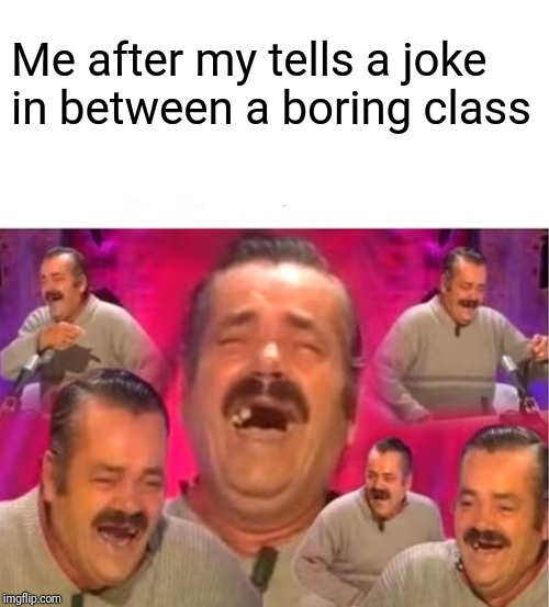 Stalin laughing |  Me after my tells a joke in between a boring class | image tagged in stalin laughing | made w/ Imgflip meme maker