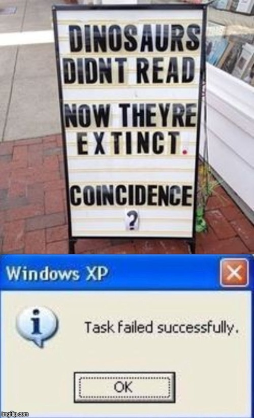 Funny sign for wrong! | image tagged in task failed successfully,funny,funny signs,signs,coincidence,dinosaurs | made w/ Imgflip meme maker
