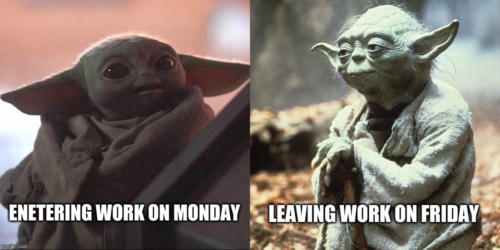 ENETERING WORK ON MONDAY LEAVING WORK ON FRIDAY | image tagged in star wars yoda | made w/ Imgflip meme maker