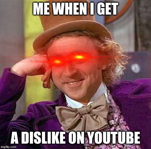 Creepy Condescending Wonka Meme | ME WHEN I GET A DISLIKE ON YOUTUBE | image tagged in memes,creepy condescending wonka | made w/ Imgflip meme maker