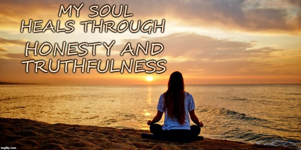 MY SOUL HEALS THROUGH; HONESTY AND TRUTHFULNESS | image tagged in honesty,healing,soul,affirmation | made w/ Imgflip meme maker
