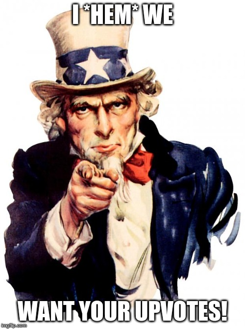 Uncle Sam | I *HEM* WE WANT YOUR UPVOTES! | image tagged in memes,uncle sam | made w/ Imgflip meme maker