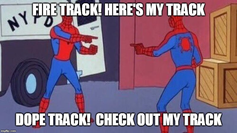 spiderman pointing at spiderman | FIRE TRACK! HERE'S MY TRACK DOPE TRACK!  CHECK OUT MY TRACK | image tagged in spiderman pointing at spiderman,makinghiphop | made w/ Imgflip meme maker