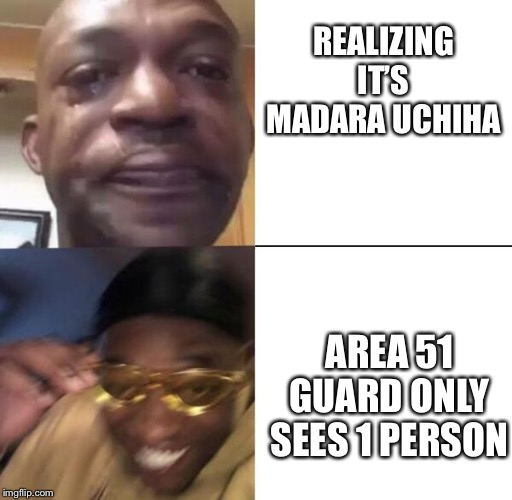 Yellow glass guy | REALIZING IT'S MADARA UCHIHA AREA 51 GUARD ONLY SEES 1 PERSON | image tagged in yellow glass guy | made w/ Imgflip meme maker