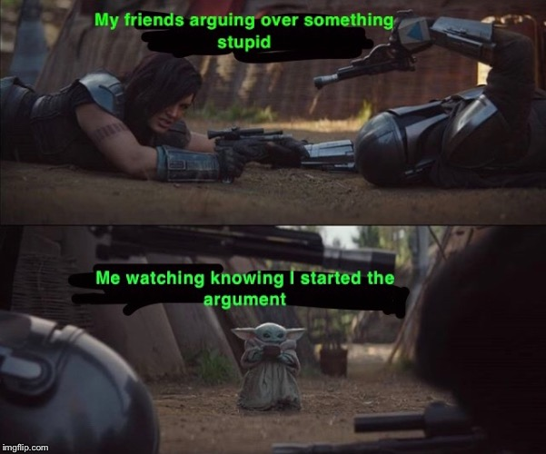 It's what I do | image tagged in baby yoda,fight,friends,star wars,watching,memes | made w/ Imgflip meme maker