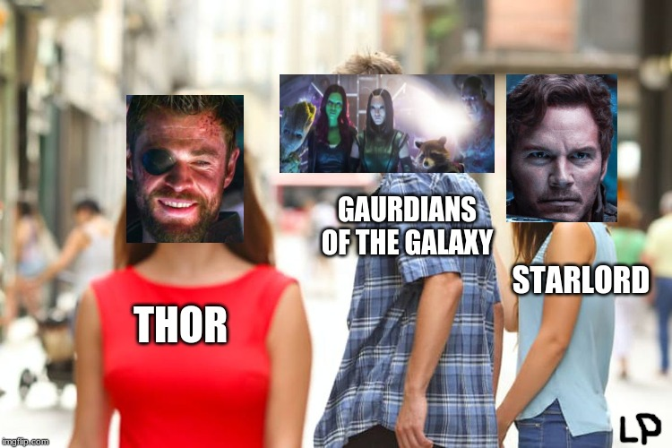 Distracted Boyfriend Meme | THOR GAURDIANS OF THE GALAXY STARLORD | image tagged in memes,distracted boyfriend | made w/ Imgflip meme maker