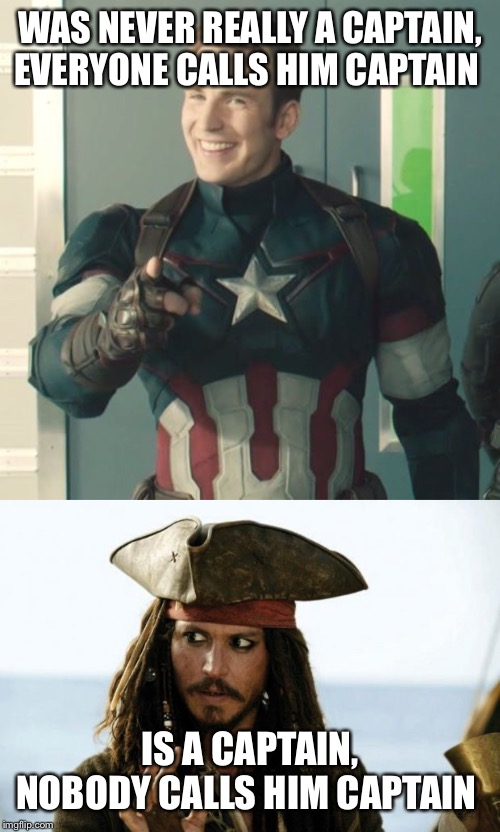 WAS NEVER REALLY A CAPTAIN, EVERYONE CALLS HIM CAPTAIN IS A CAPTAIN, NOBODY CALLS HIM CAPTAIN | image tagged in jack sparrow pirate,captain america | made w/ Imgflip meme maker