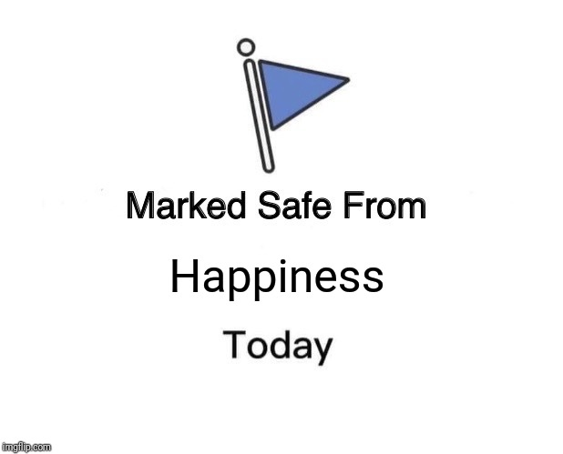 Marked Safe From Meme | Happiness | image tagged in memes,marked safe from | made w/ Imgflip meme maker