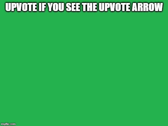 Upvote Arrow |  UPVOTE IF YOU SEE THE UPVOTE ARROW | image tagged in memes,hacks,upvotes,funny | made w/ Imgflip meme maker