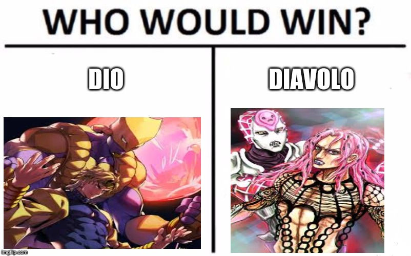 Who Would Win? |  DIO; DIAVOLO | image tagged in memes,who would win | made w/ Imgflip meme maker