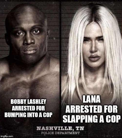 Lashley and Lana mugshot 1 | BOBBY LASHLEY ARRESTED FOR BUMPING INTO A COP LANA ARRESTED FOR SLAPPING A COP | image tagged in bobby,lana,mugshot | made w/ Imgflip meme maker