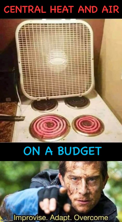 It's cold.  The struggle is real. | CENTRAL HEAT AND AIR ON A BUDGET | image tagged in improvise adapt overcome,heat,cold weather,funny memes | made w/ Imgflip meme maker